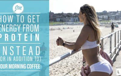 How to Get Energy from Protein, Instead (or in addition to) Your Morning Coffee